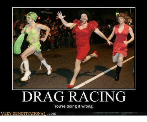 Name:  drag-racing-youre-doing-it-wrong-very-demotivational-com-4577282.png