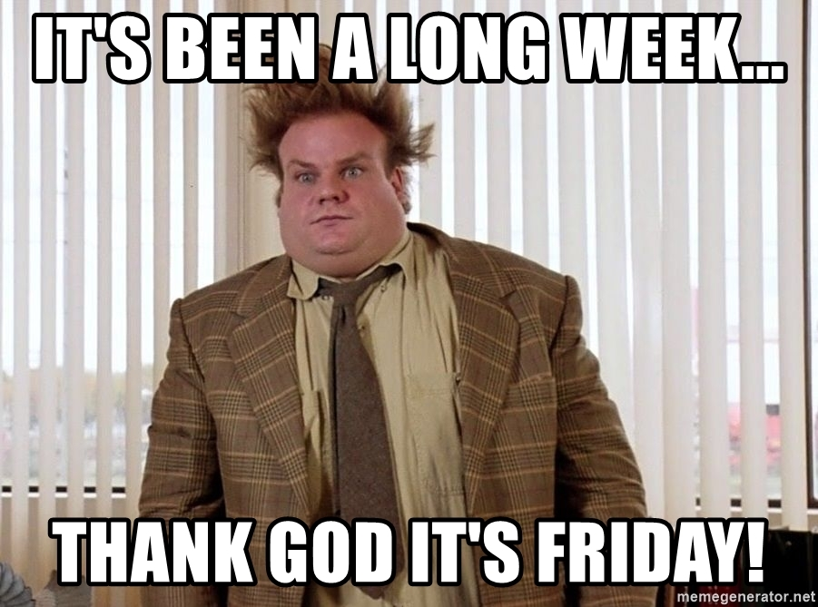 Name:  its-been-a-long-week-thank-god-its-friday.jpg Views: 59 Size:  270.6 KB