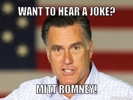 Name:  mitt-romney-meme-generator-want-to-hear-a-joke-mitt-romney-a11c99.jpg Views: 21 Size:  36.7 KB